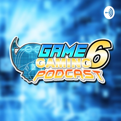 The Game6Gaming Podcast