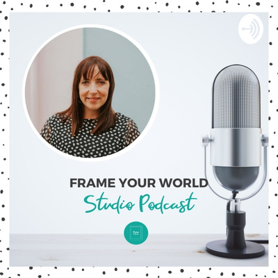 Frame Your World Studio Podcast | Leanne MacDuff