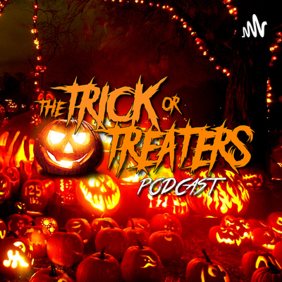 The Trick or Treaters Podcast