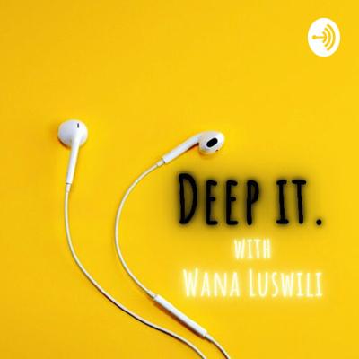 Deep IT. with Wana Luswili