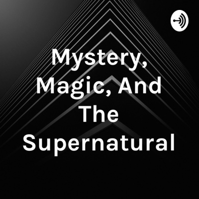 Mystery, Magic, And The Supernatural