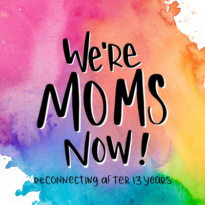 We're Moms Now!
