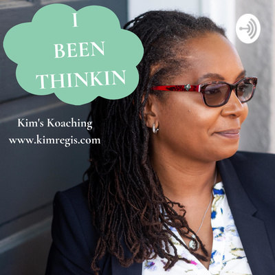 I Been Thinkin | Kim's Koaching from kimregis.com