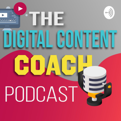 The Digital Content Coach Podcast