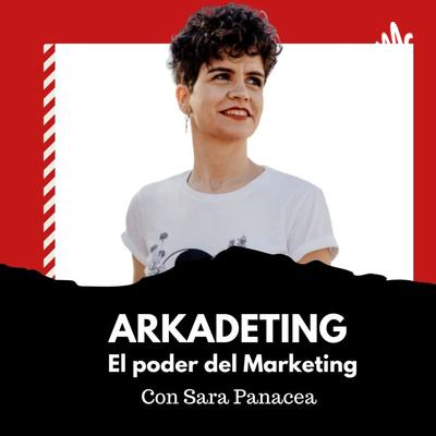 ARKADETING, el poder del marketing. (Sara Panacea)