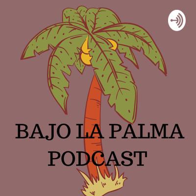 Bajo La Palma Podcast