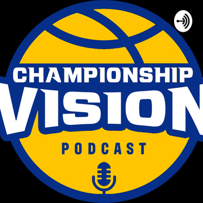 Championship Vision Basketball Podcast