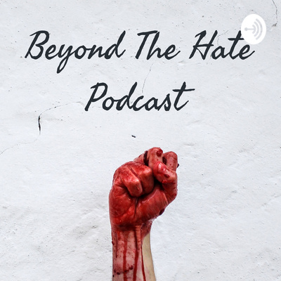 Beyond The Hate Podcast