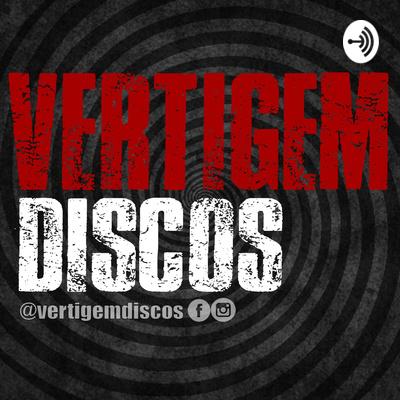 Vertigem Discos Podcast com Vinicius Oliveira e Francisco Ériko