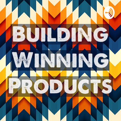 Building Winning Products