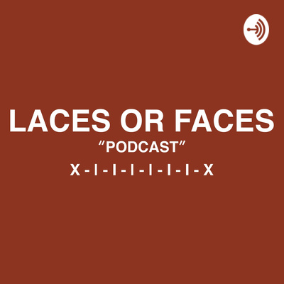 Laces Or Faces Football Podcast