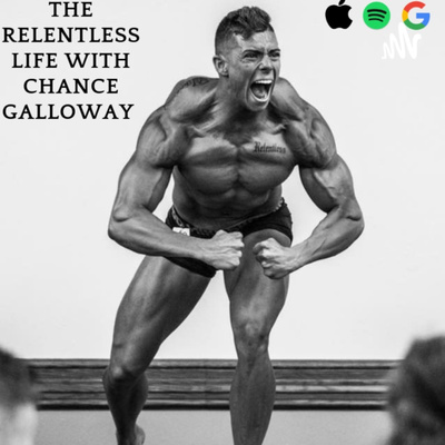 The Relentless Life with Chance Galloway