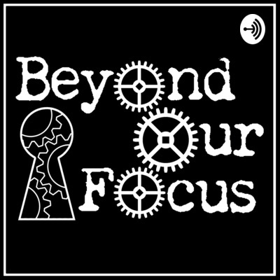 Beyond Our Focus