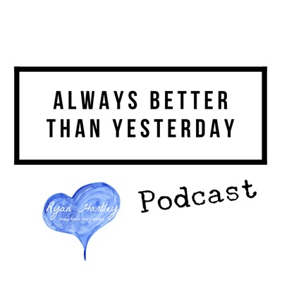 Always Better Than Yesterday A Podcast On Anchor