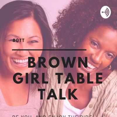 BGTT: Brown Girl Table Talk