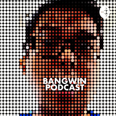 BANGWIN PODCAST