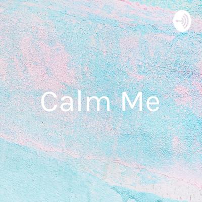 Calm Me - SMOHIT