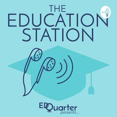 EdQuarter Presents: The Education Station