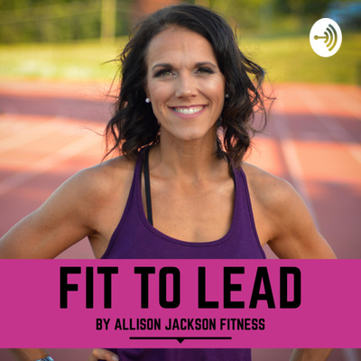 Fit to Lead by Allison Jackson Fitness