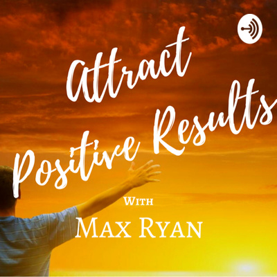 Attract Positive Results with Max Ryan
