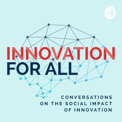 Innovation For All - Conversations on the Social Impact of Innovation and Tech