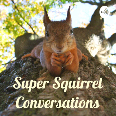 Super Squirrel Conversations