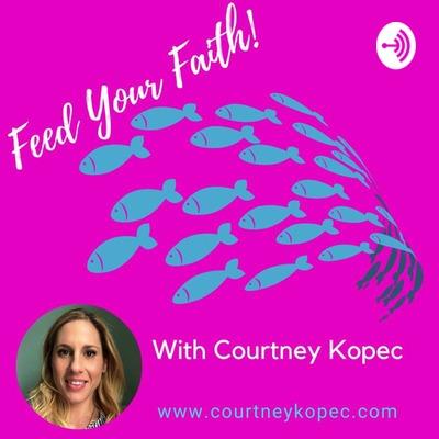 Feed Your Faith with Courtney Kopec