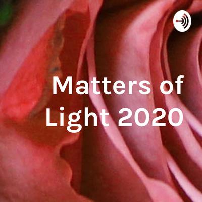 Matters of Light ©️2020