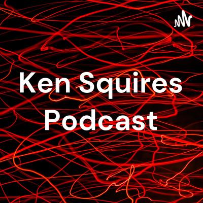 Ken Squires Podcast