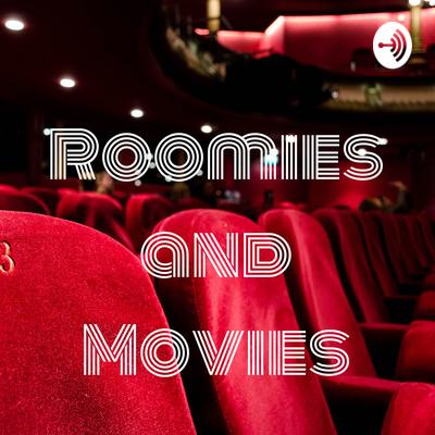 Roomies and Movies