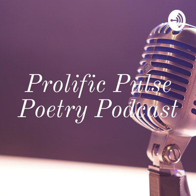 Prolific Pulse Poetry Podcast