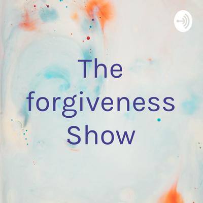 The Forgiveness Show