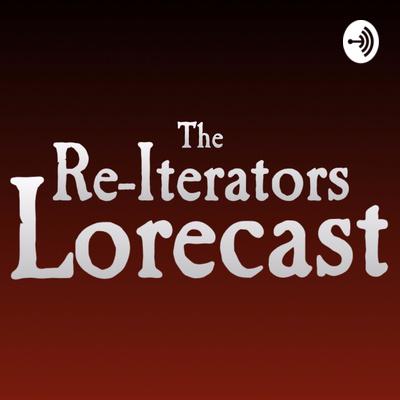 The Re-Iterators Lorecast