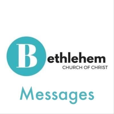 Bethlehem Church of Christ Messages