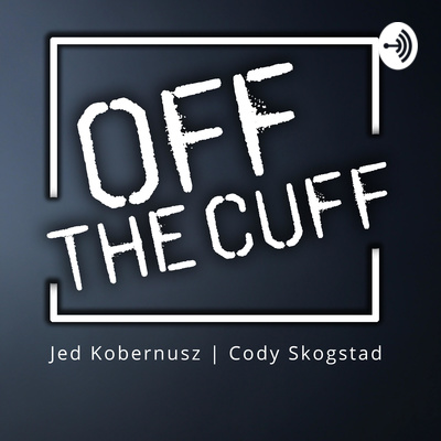 Off The Cuff Jed Kobernusz | Cody Skogstad