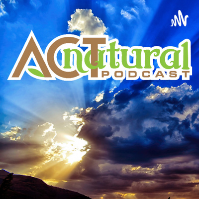 ACT natural Podcast