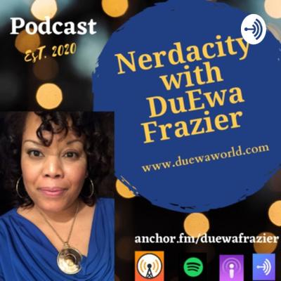 Nerdacity with DuEwa Frazier