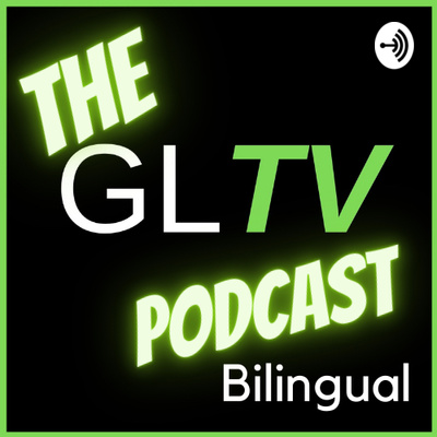 The GLTV Podcast (Bilingual)