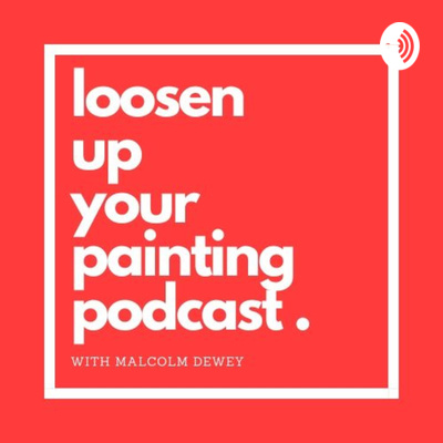 Loosen Up Your Painting Podcast