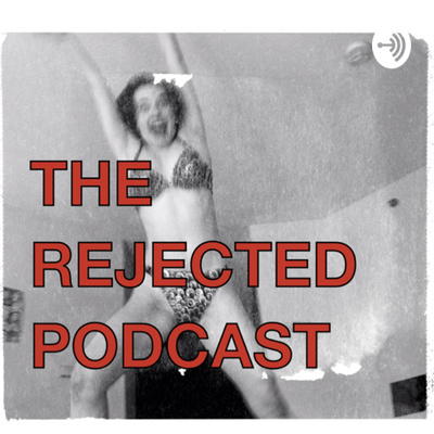 The Rejected Podcast