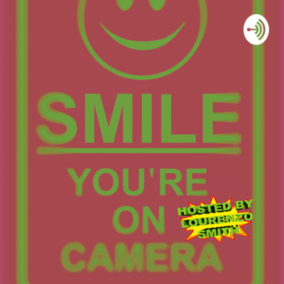 Smile You're On Camera Podcast Hosted by Lourenzo Smith