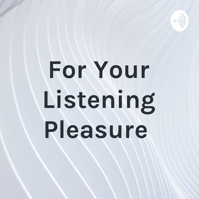 For Your Listening Pleasure