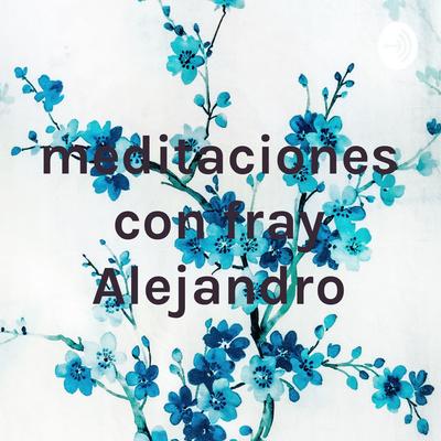 reflexiones y oraciones con fray Alejandro