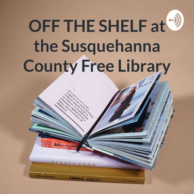 OFF THE SHELF at the Susquehanna County Free Library