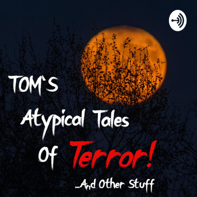 Tom's Atypical Tales of Terror...And Other Stuff