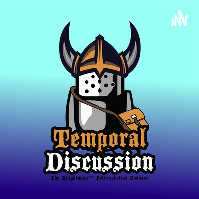 Temporal Discussion: The Knightmare Podcast