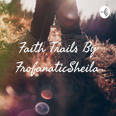 Faith Trails By FrofanaticSheila