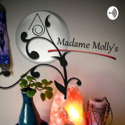 Madame Molly's- Podcast and ponderings