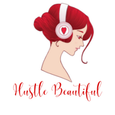 Hustle Beautiful Podcast with Ashley A. Love