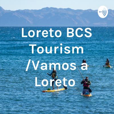 Loreto BCS Tourism /Vamos a Loreto